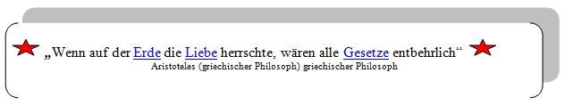 """""""Wenn auf der Erde die Liebe herrschte, wären alle Gesetze entbehrlich""""   Aristoteles (griechischer Philosoph) griechischer Philosoph"""